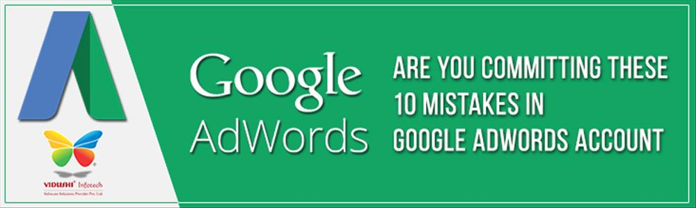 Are you Committing These 10 Mistakes in Google Adwords Account?