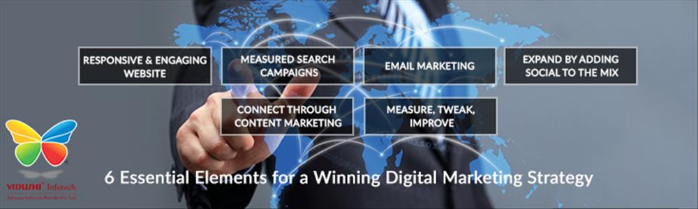 Make your Digital Marketing Strategy Successfully by Leveraging these 6 Essential Elements