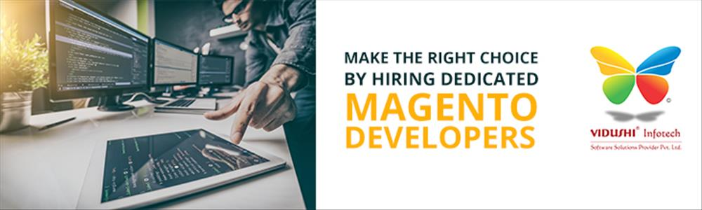 Make the Right Choice by Hiring Dedicated Magento Developers